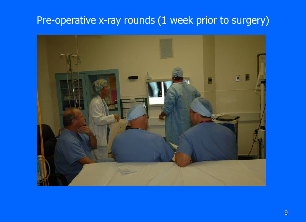 Pre-operative x-ray rounds (1 week prior to surgery)