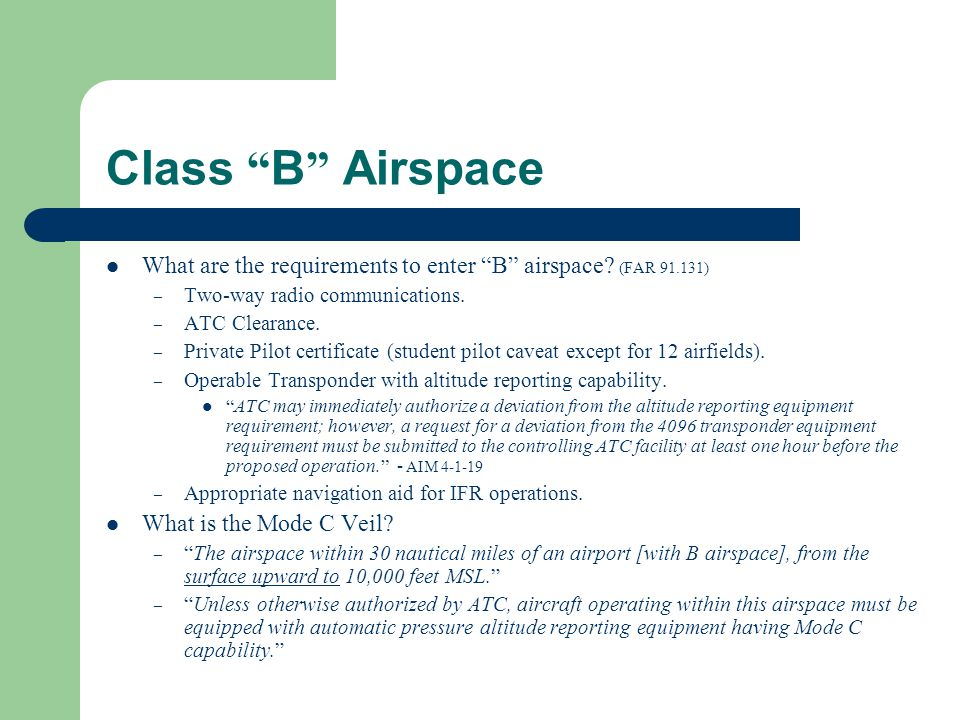 Class B Airspace What are the requirements to enter B airspace (FAR 91.131) Two-way radio communications.