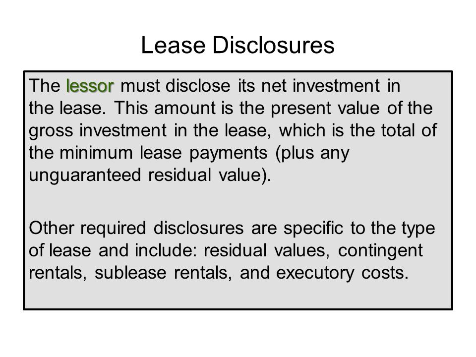 Lease Disclosures The lessor must disclose its net investment in