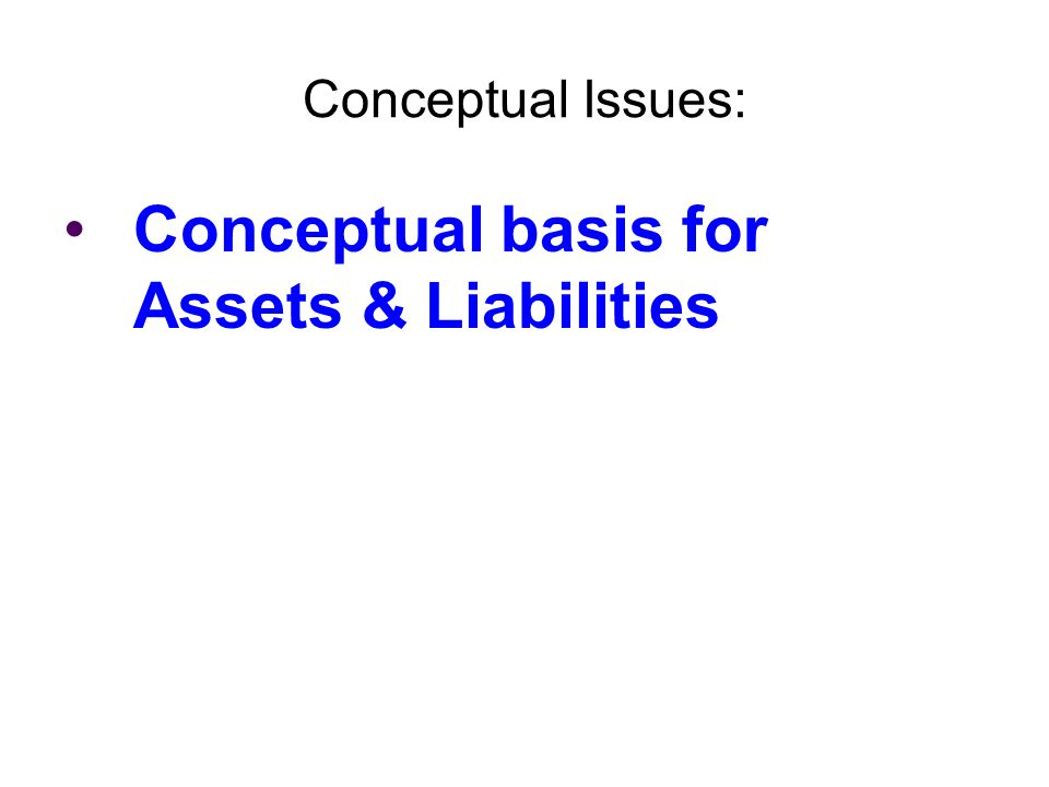 Conceptual basis for Assets & Liabilities