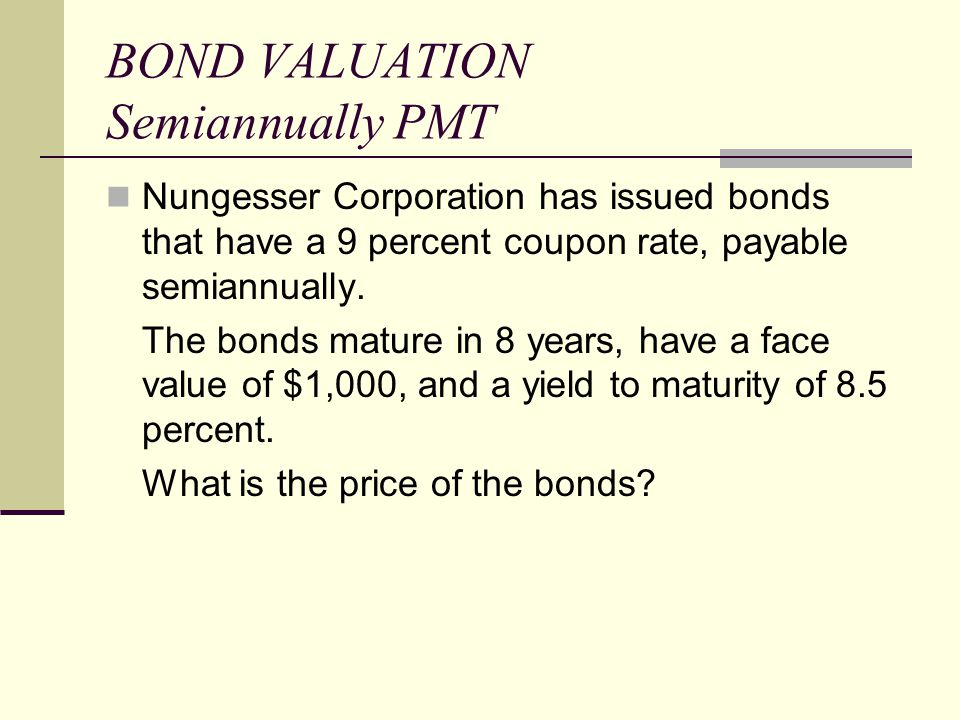 BOND VALUATION Semiannually PMT