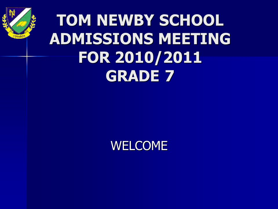 TOM NEWBY SCHOOL ADMISSIONS MEETING FOR 2010/2011 GRADE 7