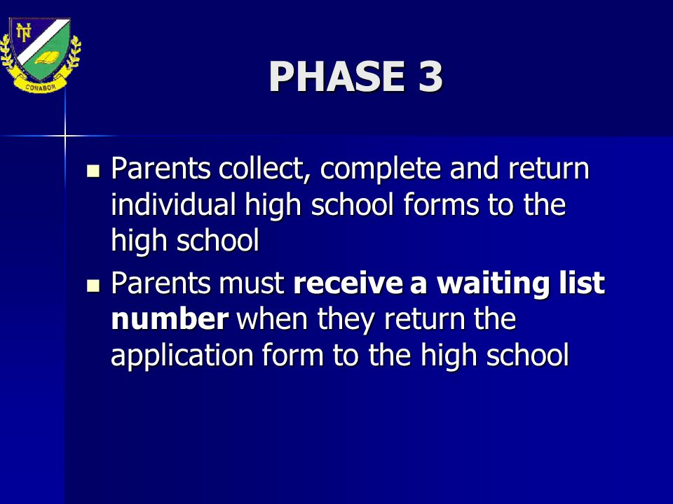 PHASE 3 Parents collect, complete and return individual high school forms to the high school.