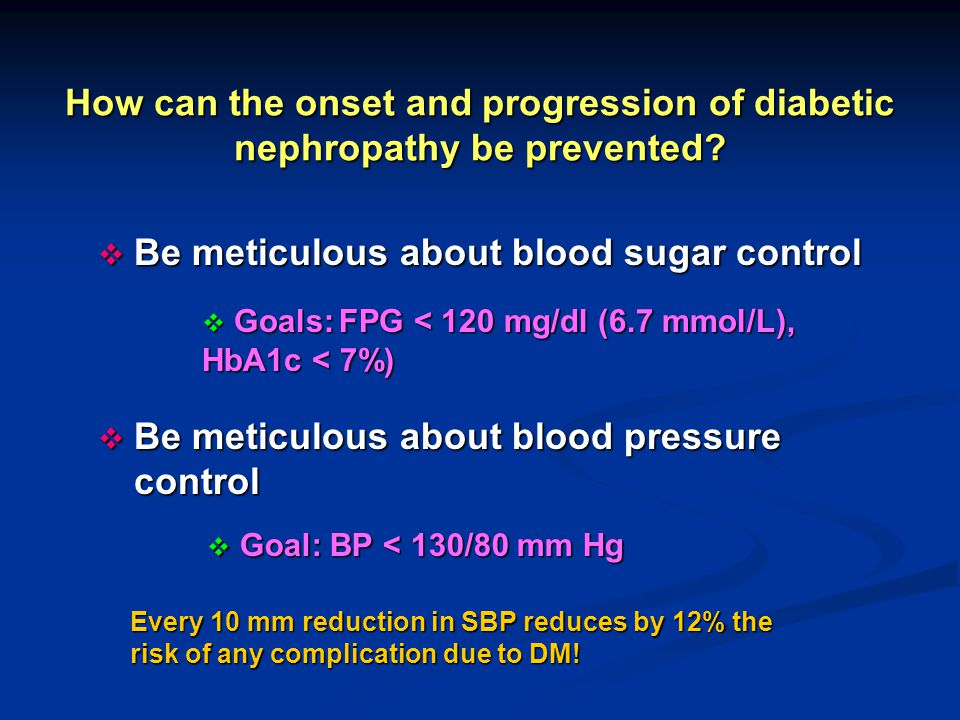 Be meticulous about blood sugar control
