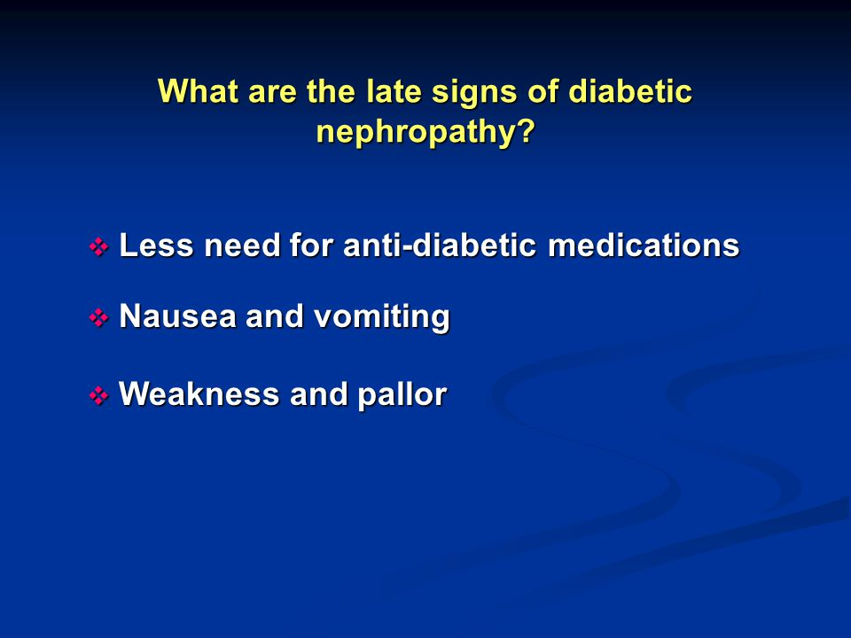 What are the late signs of diabetic nephropathy