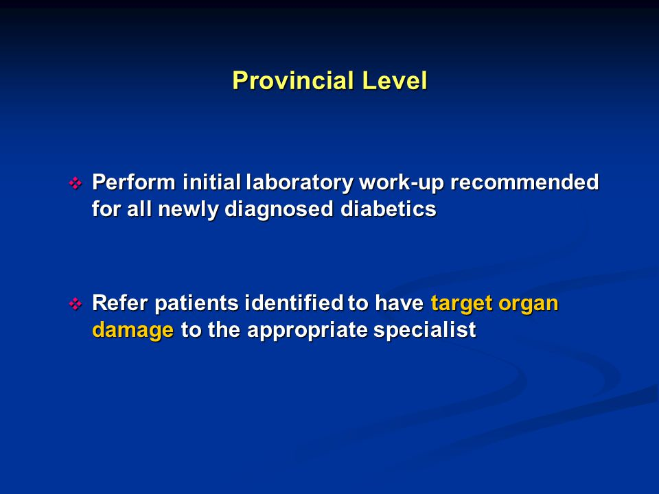 Provincial Level Perform initial laboratory work-up recommended for all newly diagnosed diabetics.