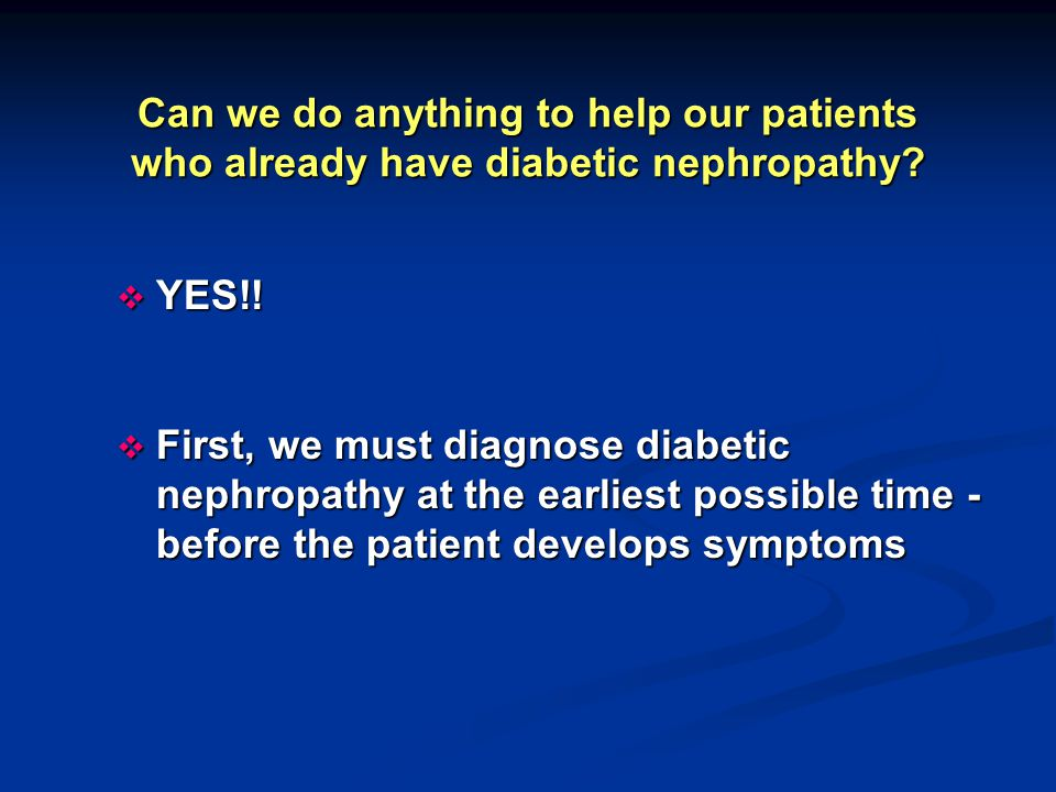 Can we do anything to help our patients who already have diabetic nephropathy