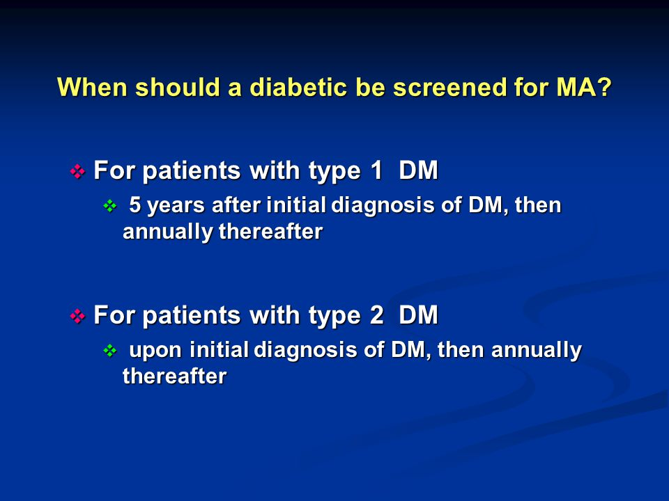 When should a diabetic be screened for MA