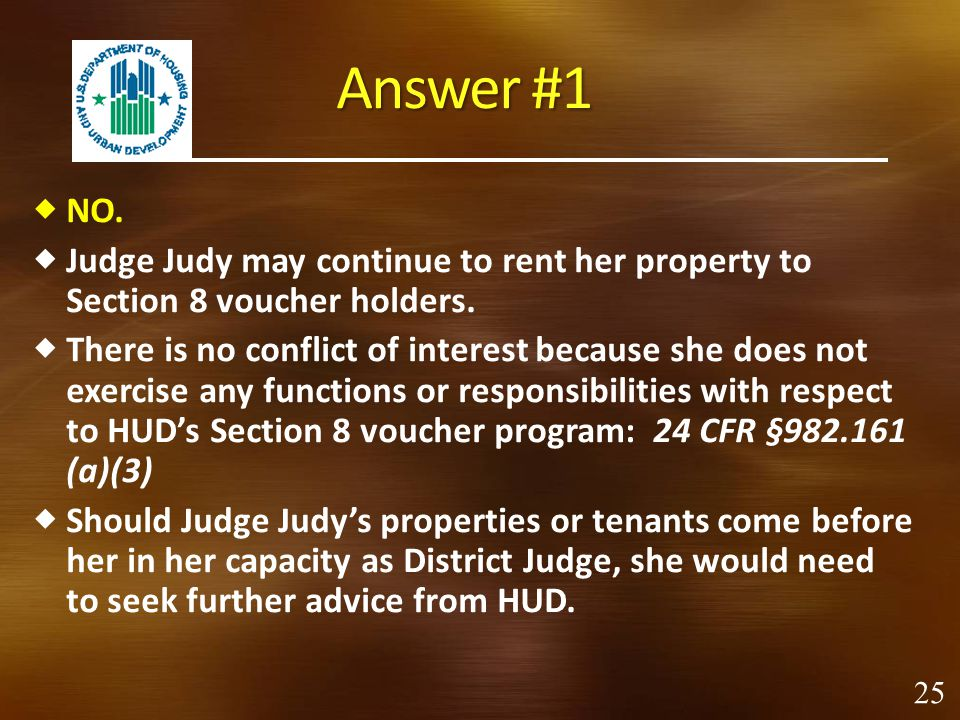 Answer #1 NO. Judge Judy may continue to rent her property to Section 8 voucher holders.
