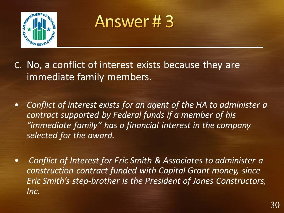 Answer # 3 C. No, a conflict of interest exists because they are immediate family members.