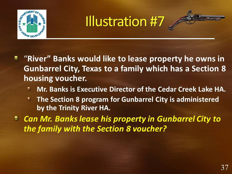 Illustration #7 River Banks would like to lease property he owns in Gunbarrel City, Texas to a family which has a Section 8 housing voucher.