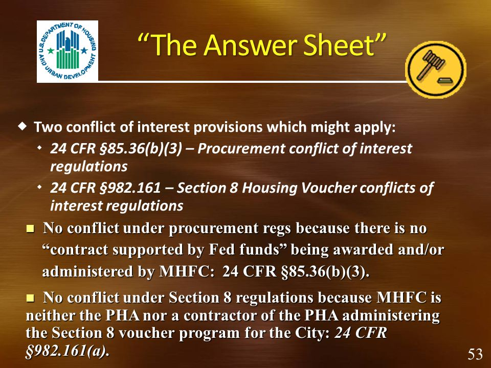 The Answer Sheet Two conflict of interest provisions which might apply: 24 CFR §85.36(b)(3) – Procurement conflict of interest regulations.