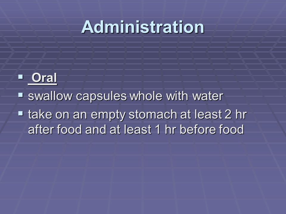 Administration Oral swallow capsules whole with water