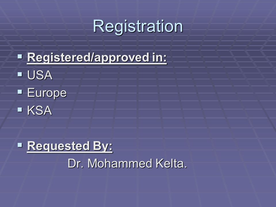 Registration Registered/approved in: USA Europe KSA Requested By: