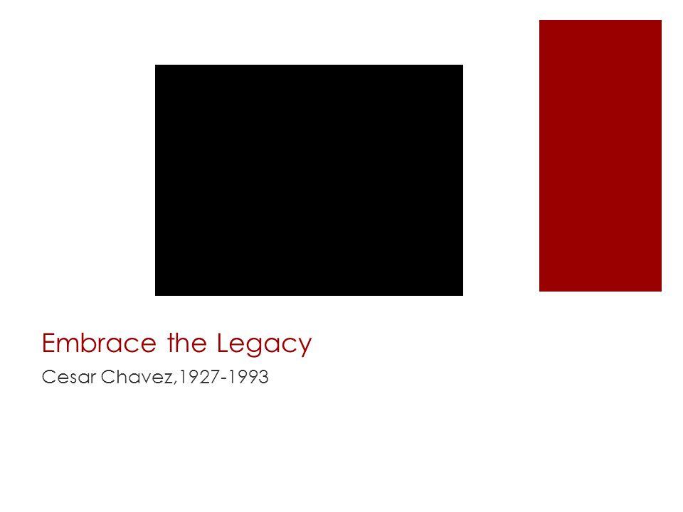 Embrace the Legacy Cesar Chavez,1927-1993