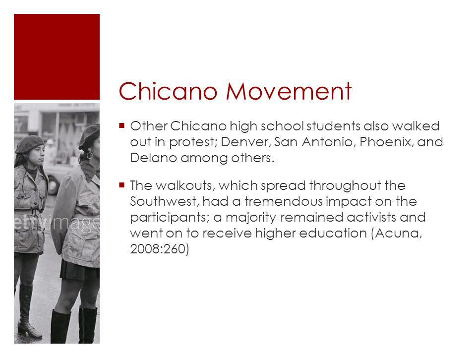 Chicano Movement Other Chicano high school students also walked out in protest; Denver, San Antonio, Phoenix, and Delano among others.