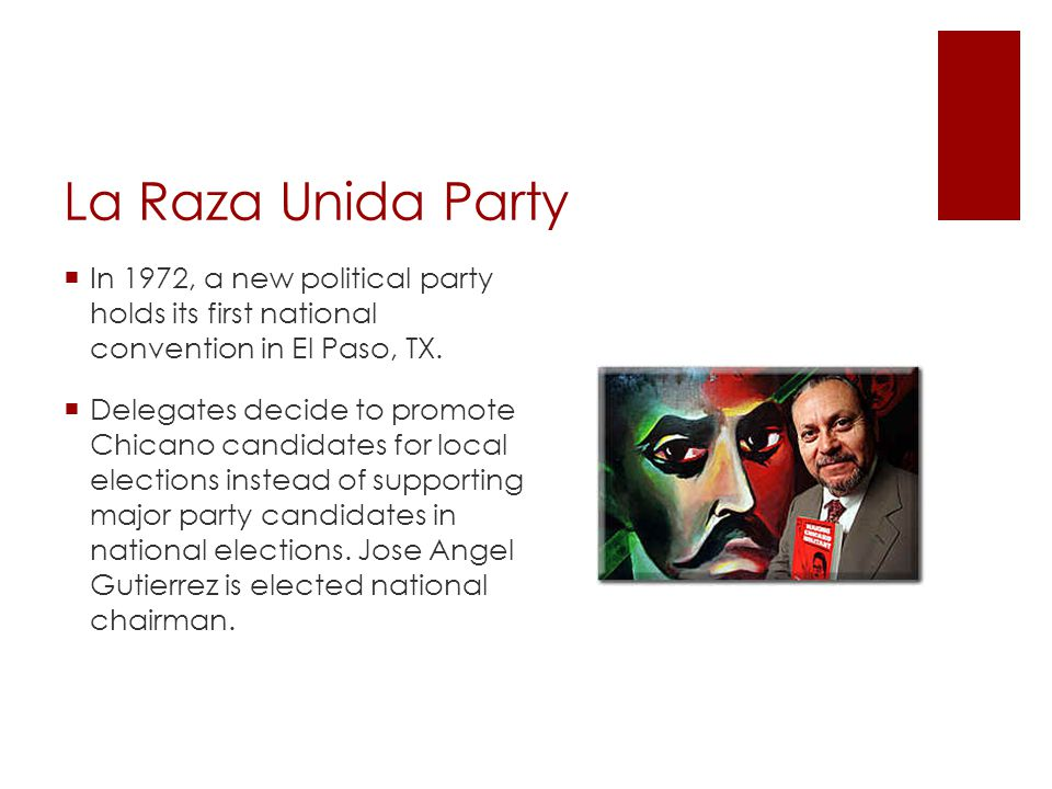 La Raza Unida Party In 1972, a new political party holds its first national convention in El Paso, TX.