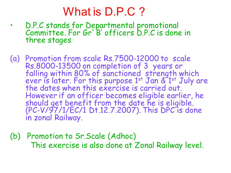 What is D.P.C D.P.C stands for Departmental promotional Committee. For Gr`B' officers D.P.C is done in three stages.