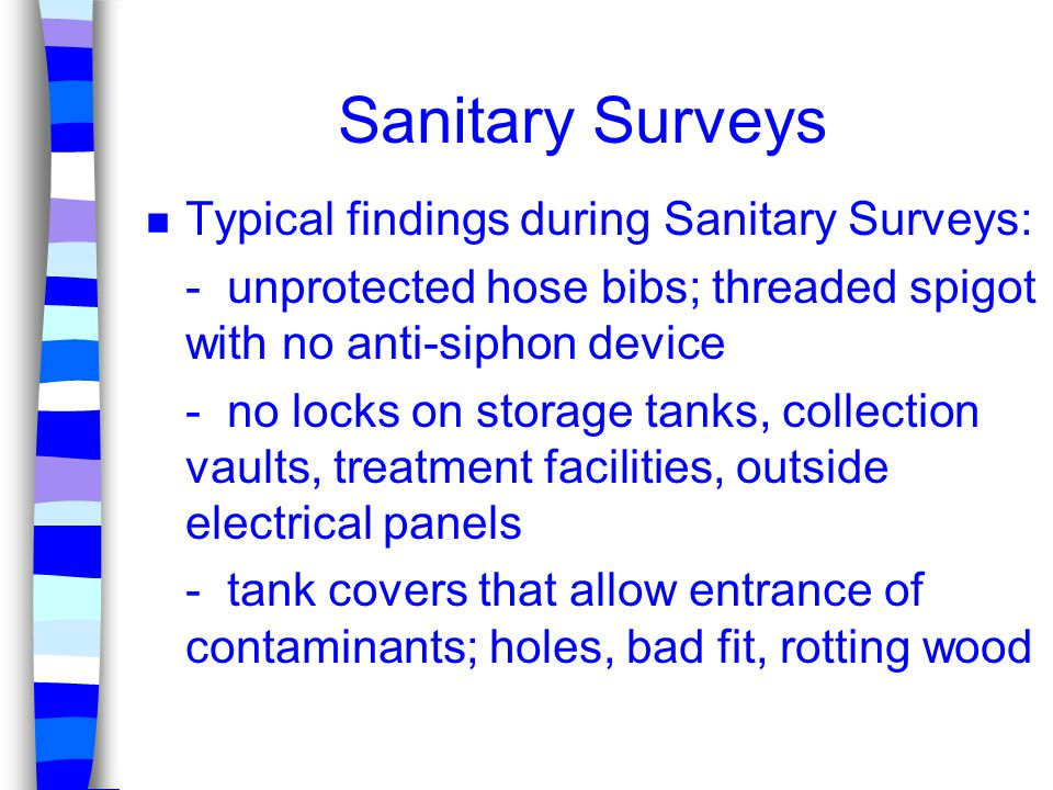 Sanitary Surveys Typical findings during Sanitary Surveys: