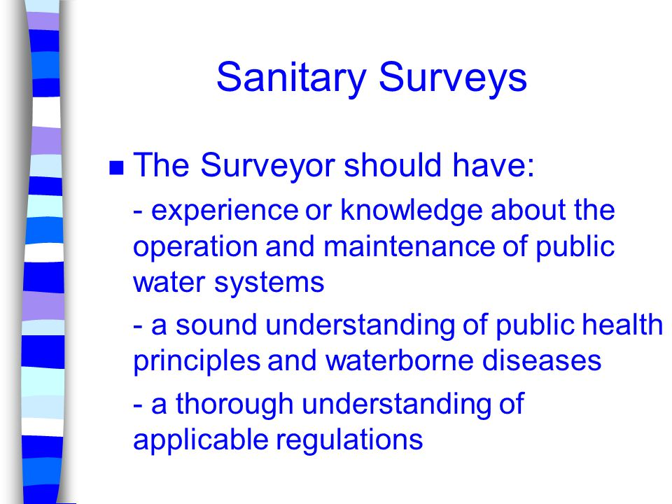 Sanitary Surveys The Surveyor should have: