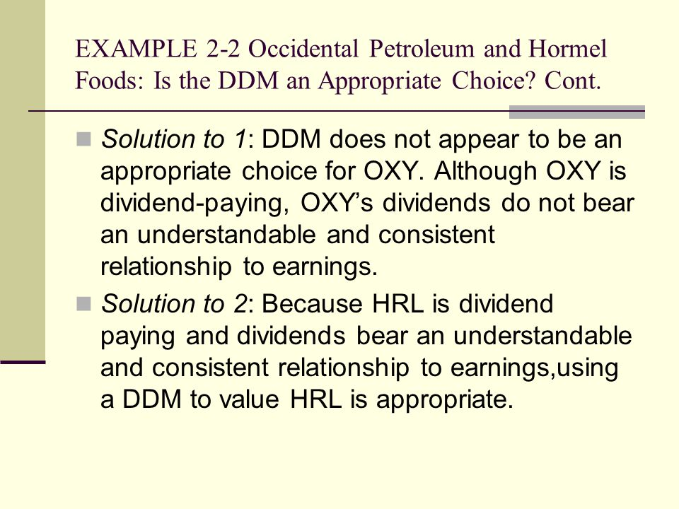 EXAMPLE 2-2 Occidental Petroleum and Hormel Foods: Is the DDM an Appropriate Choice Cont.
