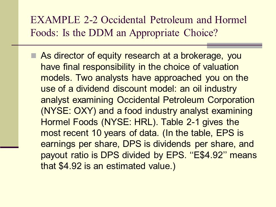 EXAMPLE 2-2 Occidental Petroleum and Hormel Foods: Is the DDM an Appropriate Choice
