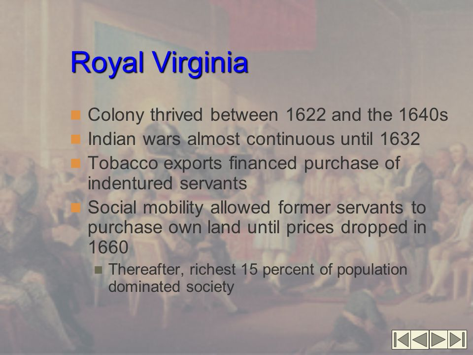 Royal Virginia Colony thrived between 1622 and the 1640s
