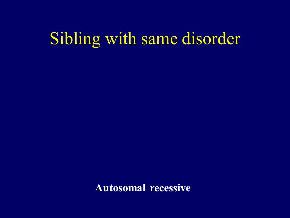 Sibling with same disorder