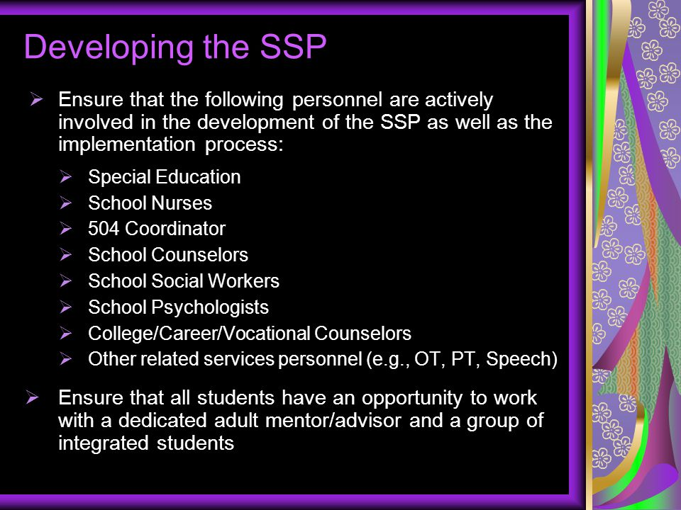 Developing the SSP Ensure that the following personnel are actively involved in the development of the SSP as well as the implementation process:
