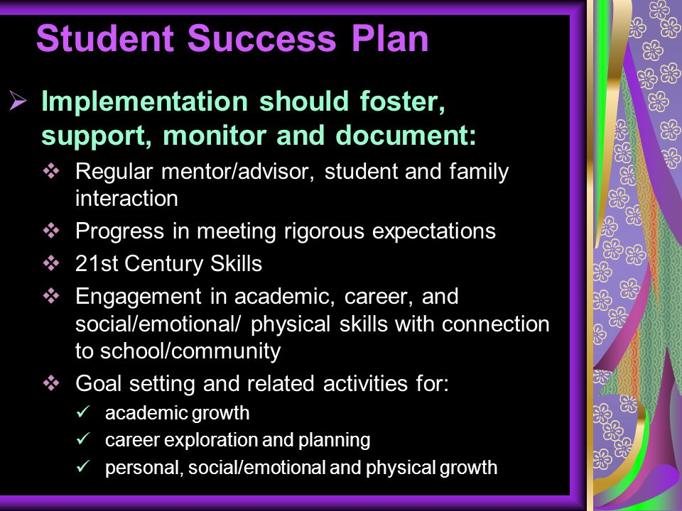 Student Success Plan Implementation should foster, support, monitor and document: Regular mentor/advisor, student and family interaction.