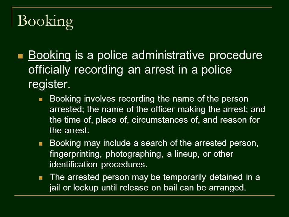 Booking Booking is a police administrative procedure officially recording an arrest in a police register.