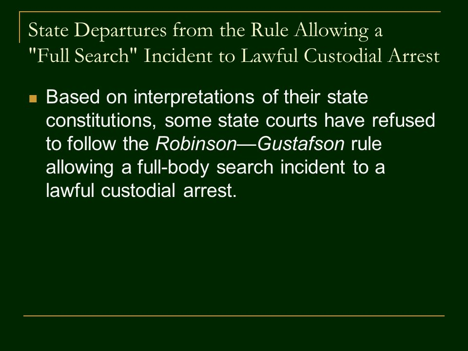 State Departures from the Rule Allowing a Full Search Incident to Lawful Custodial Arrest