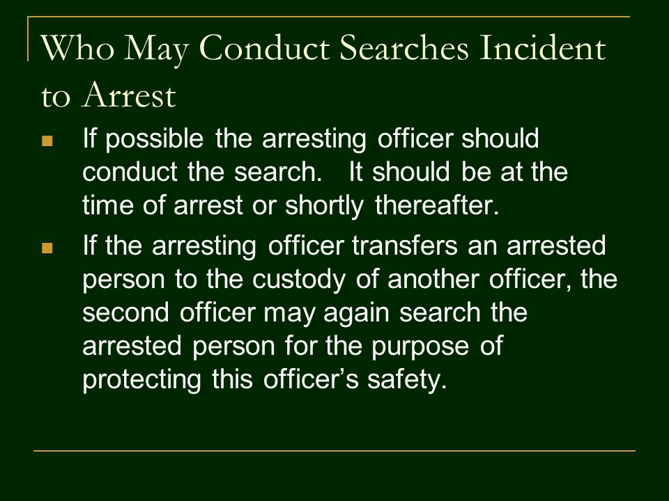 Who May Conduct Searches Incident to Arrest