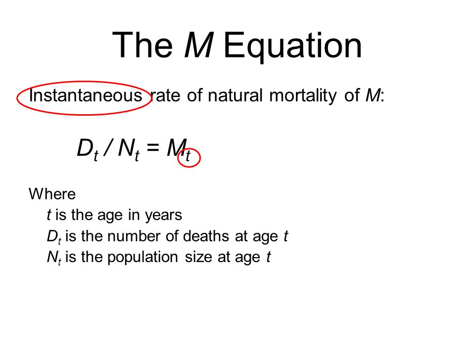The M Equation Instantaneous rate of natural mortality of M: