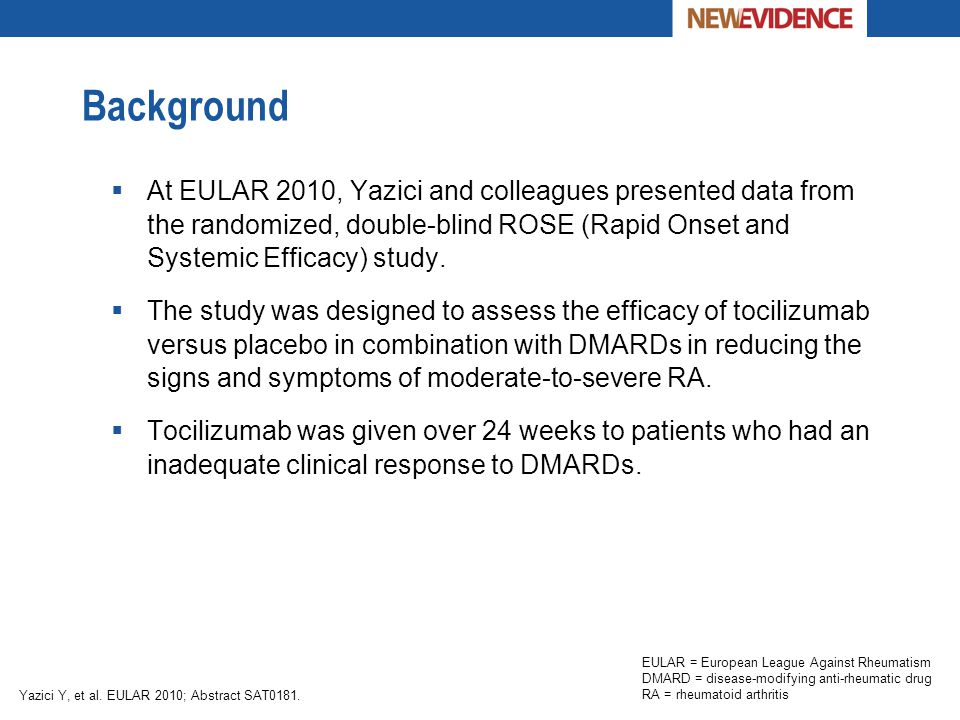 Background At EULAR 2010, Yazici and colleagues presented data from the randomized, double-blind ROSE (Rapid Onset and Systemic Efficacy) study.