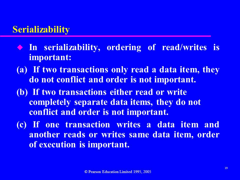Serializability In serializability, ordering of read/writes is important:
