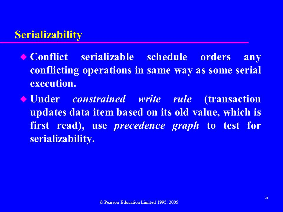 Serializability Conflict serializable schedule orders any conflicting operations in same way as some serial execution.