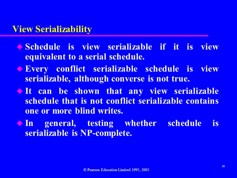 View Serializability Schedule is view serializable if it is view equivalent to a serial schedule.