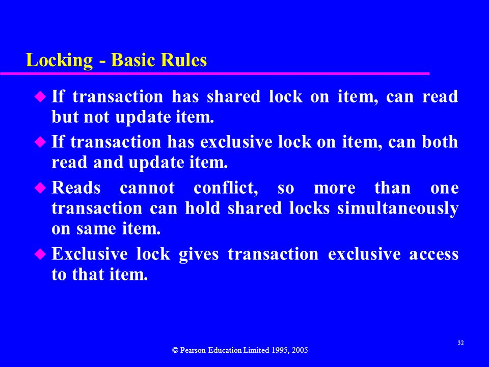 Locking - Basic Rules If transaction has shared lock on item, can read but not update item.