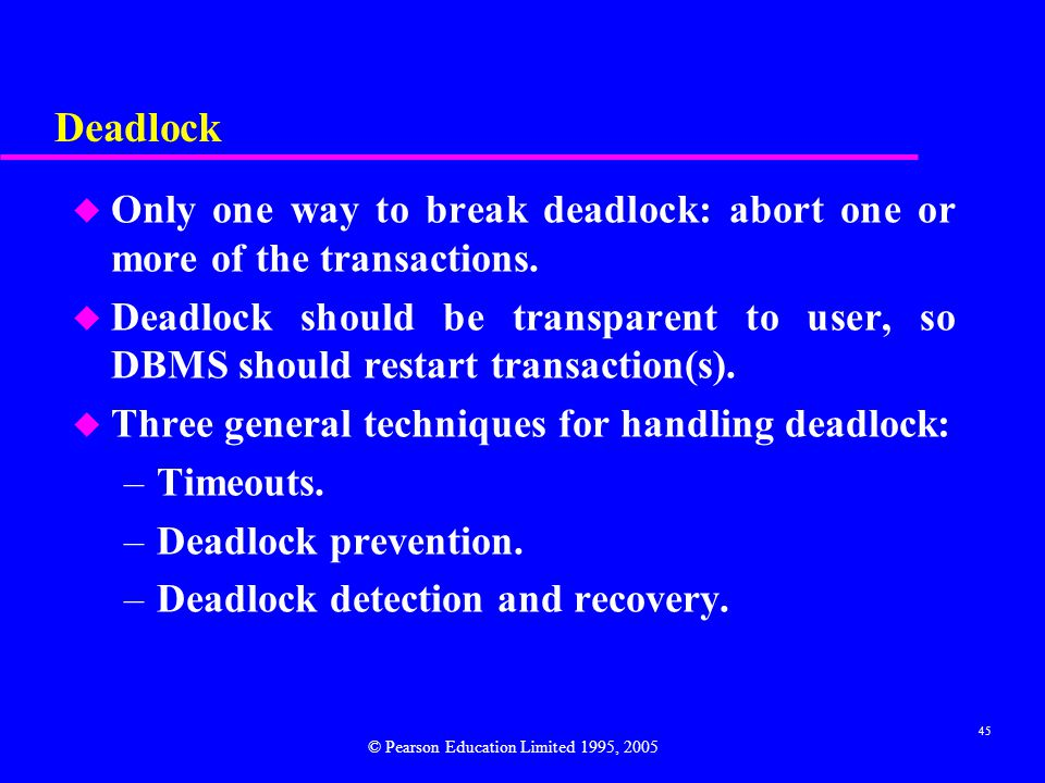 Deadlock Only one way to break deadlock: abort one or more of the transactions.