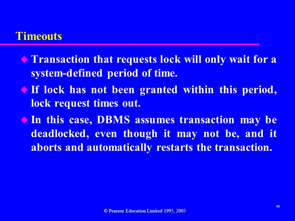 Timeouts Transaction that requests lock will only wait for a system-defined period of time.