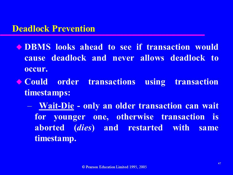Deadlock Prevention DBMS looks ahead to see if transaction would cause deadlock and never allows deadlock to occur.