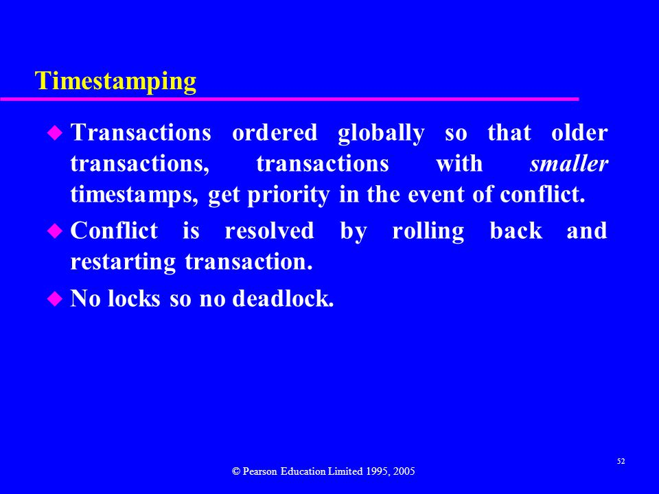 Timestamping Transactions ordered globally so that older transactions, transactions with smaller timestamps, get priority in the event of conflict.