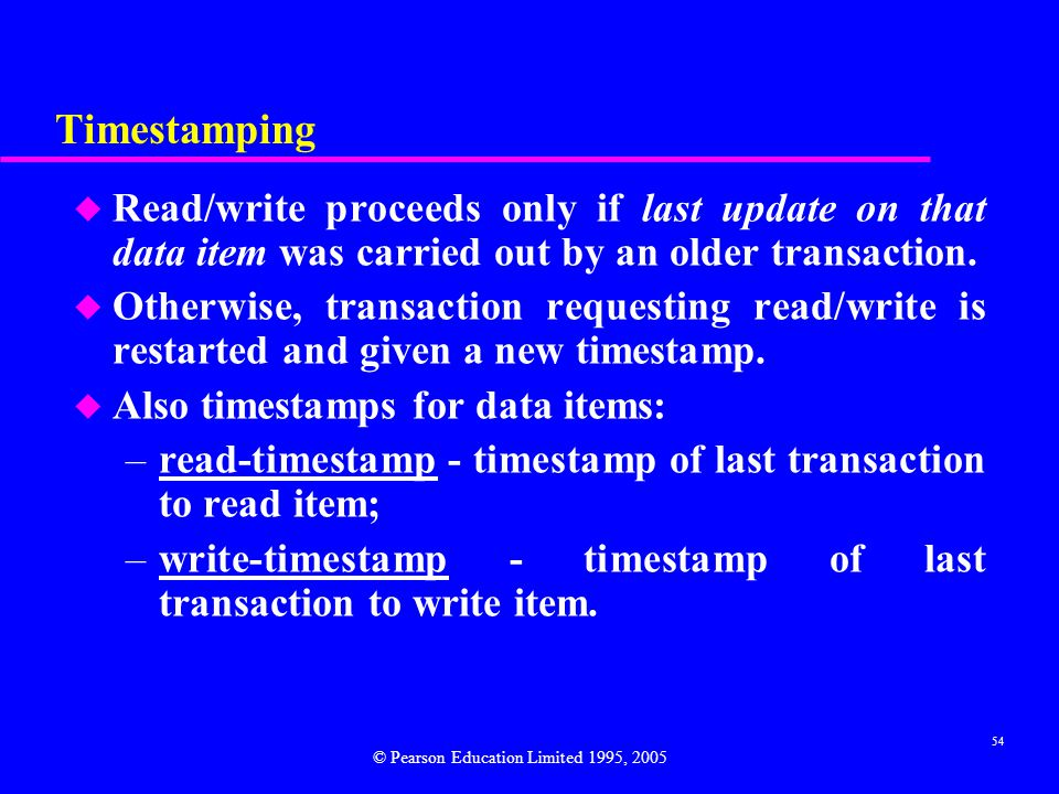 Timestamping Read/write proceeds only if last update on that data item was carried out by an older transaction.