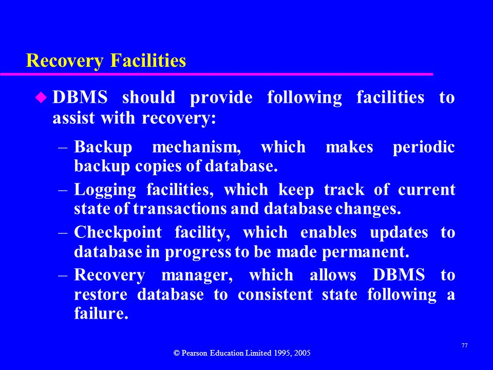 Recovery Facilities DBMS should provide following facilities to assist with recovery: