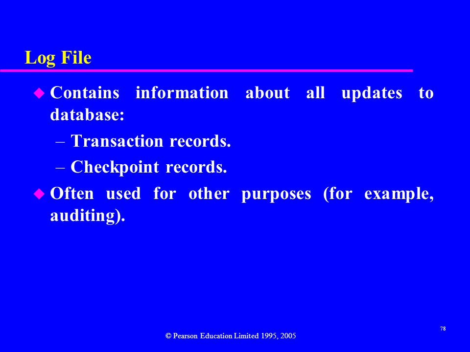 Log File Contains information about all updates to database:
