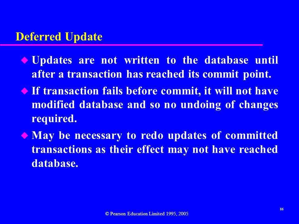 Deferred Update Updates are not written to the database until after a transaction has reached its commit point.