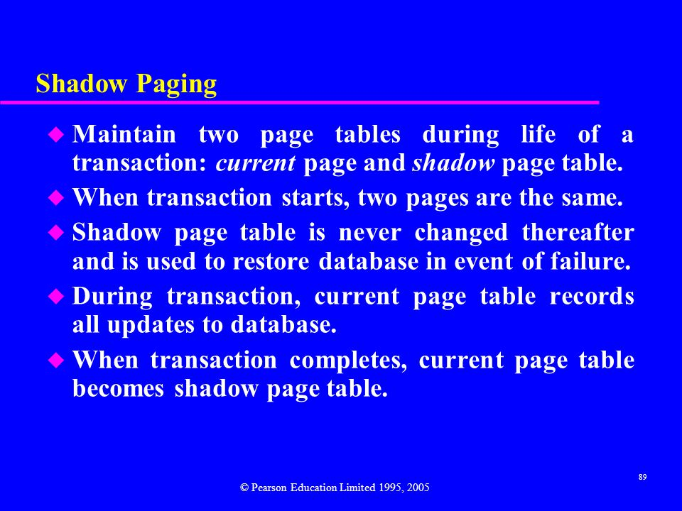 Shadow Paging Maintain two page tables during life of a transaction: current page and shadow page table.