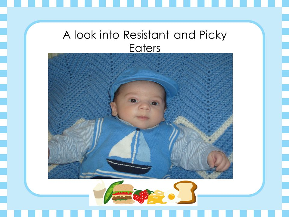 A look into Resistant and Picky Eaters