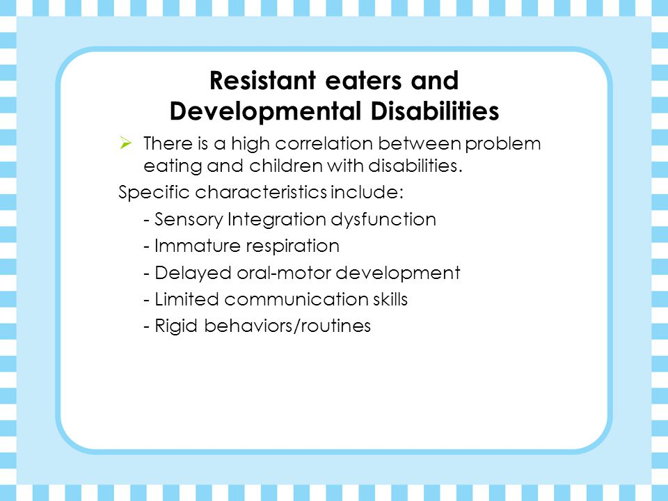 Resistant eaters and Developmental Disabilities